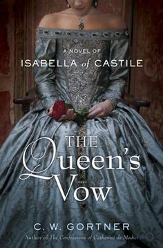 """Sharon's Garden of Book Reviews: Book Blog Tour Stop - """"The Queen's Vow: A Novel of Isabella of Castile"""" by C.W. Gortner"""
