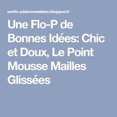 Une Flo-P de Bonnes Idées: Chic et Doux, Le Point Mousse Mailles Glissées