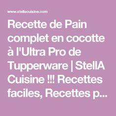 Recette de Pain complet en cocotte à l'Ultra Pro de Tupperware | StellA Cuisine !!! Recettes faciles, Recettes pas chères, Recettes rapides