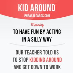 """Kid around"" means ""to have fun by acting in a silly way"". Example: Our teacher told us to stop kidding around and get down to work. Get our apps for learning English: learzing.com"