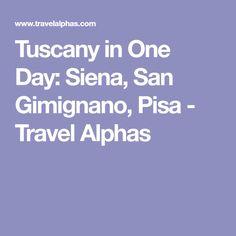 Tuscany in One Day: Siena, San Gimignano, Pisa - Travel Alphas