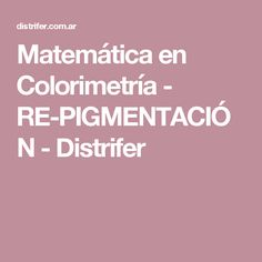 Matemática en Colorimetría - RE-PIGMENTACIÓN - Distrifer
