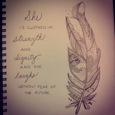 She is clothed in strengh and dignity. And she laughs without fear of the future. Feather tattoo