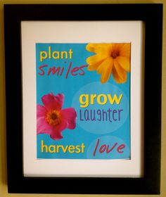 Plant Goals, harvest dreams   ... Plant smiles, grow laughter, harvest love. Print this 8x10 subway art
