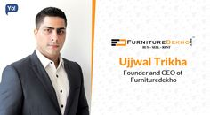 Interview with Ujjwal Trikha, Founder & CEO of Furnituredekho - Read about an entrepreneur who provided the one-stop solution to all the needs related to furniture and interiors buying, selling & renting new and used furniture.