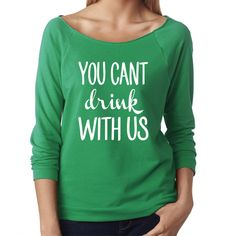 You can't drink with us 3/4 Sleeve Terry Raw Edge Top, S-2Xl,St Patricks Day Shirt, St Patricks Day Shirt Funny, Drinking Shirt, Funny by ShopatBash on Etsy