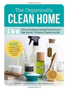 The Organically Clean Home: 150 Everyday Organic Cleaning Products You Can Make Yourself--The Natural, Chemical-Free Way by Becky Rapinchuk http://www.amazon.com/dp/1440572518/ref=cm_sw_r_pi_dp_C.Xevb0M6X7W4