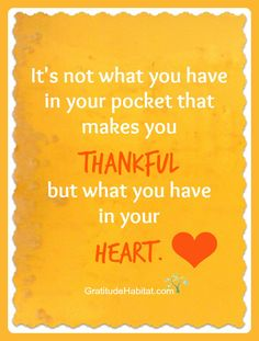 Have a thankful heart. Visit us at: www.GratitudeHabitat.com #thankful #gratitude #heart-quote