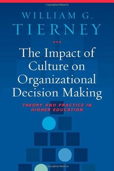 The Impact of Culture on Organizational Decision-Making: Theory and Practice in Higher Education by William G. Tierney http://www.amazon.com/dp/1579222870/ref=cm_sw_r_pi_dp_DTL-ub12VQY55