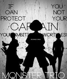 Monster Trio : Luffy, Zoro et Sanji. If you can not protect your captain, your ambitions are worthless