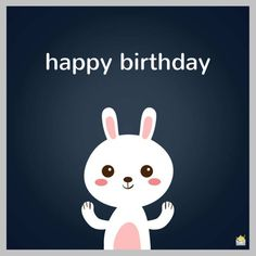 Cute Happy Birthday message on illustration of happy white bunny. Cute Happy Birthday Messages, Birthday Message For Friend, Happy Birthday For Him, Birthday Greetings, Birthday Wishes, Birthday Cards, Messages For Friends, First Love, Bunny