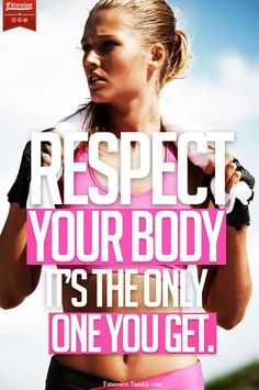 Respect Your Body, It's The Only One You Get