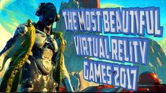 THE MOST BEAUTIFUL VIRTUAL REALITY GAMES 2017 / TOP 10 VR GAMES【Portal V...