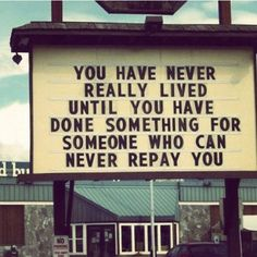 ...until you've done something for someone who can't repay you