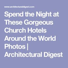 Spend the Night at These Gorgeous Church Hotels Around the World Photos | Architectural Digest