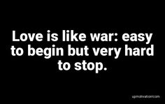 Love is like war: easy to begin