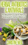 """Herbal Antibiotics & Antivirals: Natural Healing with Herbal Medicine (Natural Health & Natural Cures Series).**** #1 Best Seller in Herbal Remedies and Alternative & Holistic Medicine **** """"Herbal Antibiotics & Antivirals: Natural Healing with Herbal Medicine"""". Herbs have been studied and used for centuries as medicine and as a food. Now FREE! (Was $2.99)"""