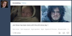 """On baby Jon: Jon Snow has been done with this shit since day 1 