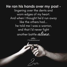 He ran his hands over my past Soulmate Love Quotes, Sweet Love Quotes, Romantic Love Quotes, Love Quotes For Him, True Quotes, Words Quotes, Quotes To Live By, Sayings, My Past Quotes