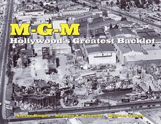 MGM: Hollywood's Greatest Backlot A Lavish Illustrated History of Hollywood's Greatest Movie Studio