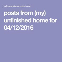 posts from (my) unfinished home for 04/12/2016