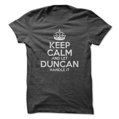 Keep Calm And Let Duncan Handle It! - #shirt for teens #tee outfit. PRICE CUT => https://www.sunfrog.com/Names/Keep-Calm-And-Let-Duncan-Handle-It.html?68278