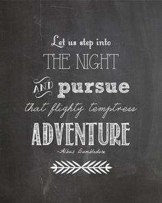 Let us step into the night and pursue that flighty temptress, Adventure!
