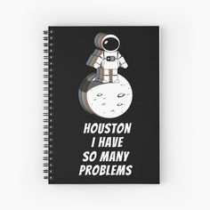 'Houston, I Have So Many Problems' Spiral Notebook by Sizzlinks Space Puns, Space Quotes, Other Space, Space And Astronomy, Amazing Spaces, Creative Design, Spiral, Houston, Nerd