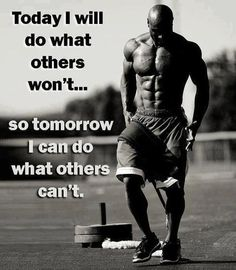 today i will do what others won't ... so tomorrow i can do what others can't