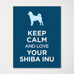 Keep Calm and Love Your Shiba Inu Fine Art by LetsKeepCalm Keep Calm And Love, Love You, Chibi Dog, Crazy Dog Lady, Shiba Inu, Donkey, Favorite Color, Print Design, Fine Art Prints