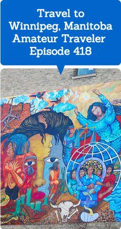 Travel to Winnipeg, Manitoba- Episode 418 Transcript  #travel #podcast #winnipeg #manitoba #canada