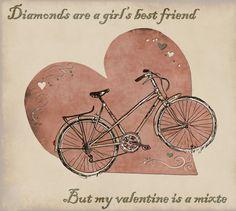 Diamond are girl best friend  But my valentine is Mixte