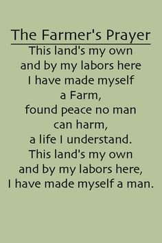 The Farmer's Prayer.... Reminds me of daddy. Oh how he loved his farm that we now run