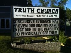 some people are such idiots. this church sign is obviously very ignorant and it's so ridiculous that there are people out there like this! Funny Church Signs, Funny Signs, Believe In God, Atheist, Sign I, Tumblr Posts, Christianity, Religion, Faith