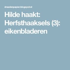 Hilde haakt: Herfsthaaksels (3): eikenbladeren