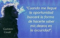 Gustavo Cerati. Soda Stereo, Rock Quotes, Famous Words, Music Love, Note To Self, Rock And Roll, Poems, Mindfulness, Writing