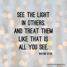 Wouldn't it be nice if we all looked for the good rather the assuming the worst of others? See the light in people. x
