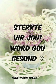 ♡ Afrikaanse Quotes, Get Well Wishes, Get Well Soon, Kids Education, Happy Quotes, It Hurts, Encouragement, Prayers, Birthdays