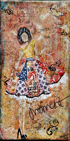 """Mixed media girl on 6x12 canvas.  """"Sieze the Moment"""".  By Bette Brody - SOLD"""
