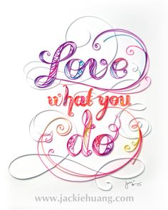 Love What You Do by Jackie Huang