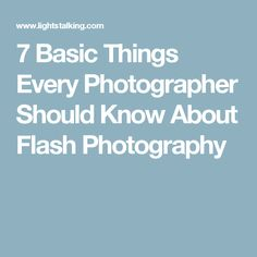 7 Basic Things Every Photographer Should Know About Flash Photography