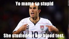At the age of this USMNT and Galaxy player, Landon Donovan, was accepted into U. former-us-youth-soccer-greats Your Mama Jokes, Yo Momma Jokes, Funny Sms, Funny Jokes, Hilarious, Jokes Sms, Funniest Jokes, Nfl Jokes, Mean Jokes