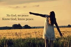 """""""No God, no peace. Know God, know peace"""" Something my church youth leader said often in Sunday school."""