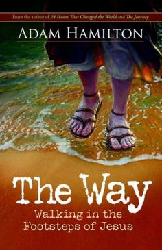 """""""The Way: Walking in the Footsteps of Jesus"""" by Adam Hamilton. Through this book, the Sunday Study Group is retracing the life & ministry of Jesus Christ. They meet on Sunday mornings at 10:30am. #BookStudy #HUMC #AdamHamilton"""