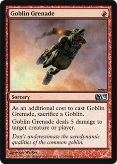 Magic: the Gathering - Goblin Grenade - Magic 2012 by Wizards of the Coast. $1.25. From the Magic 2012 (M12) set.. This is of Uncommon rarity.. A single individual card from the Magic: the Gathering (MTG) trading and collectible card game (TCG/CCG).. Magic: the Gathering is a collectible card game created by Richard Garfield. In Magic, you play the role of a planeswalker who fights other planeswalkers for glory, knowledge, and conquest. Your deck of cards represents all the weapo...