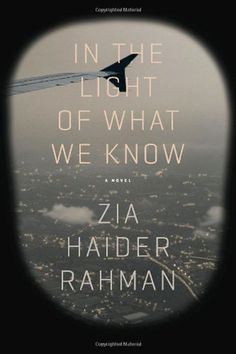 "Speaking of impressive debut novels, Zia Haider Rahman has found similar success with In Light of What We Know.   It landed on numerous ""best of 2014"" lists, from NPR to the The New Yorker. With a debut like this, readers will certainly be on the lookout for Rahman's future work."