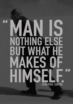 """Man is nothing else but what he makes of himself."" - Jean Paul Sartre #quote"