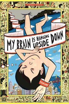 Heatley, David. My Brain Is Hanging Upside Down. New York, NY: Pantheon Books, 2008.