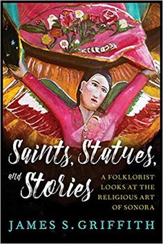 Free Read Saints, Statues, and Stories: A Folklorist Looks at the Religious Art of Sonora (Southwest Center Series) Author James S. University Of Arizona, Patron Saints, Got Books, Art Object, Religious Art, Colour Images, Stuff To Do, I Am Awesome, Statues