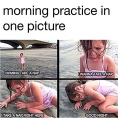 who else goes back to bed after morning practice?